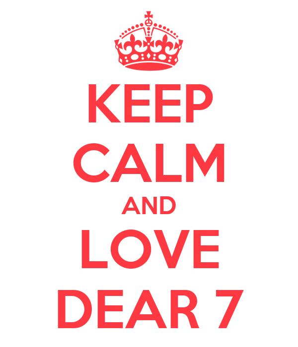 KEEP CALM AND LOVE DEAR 7