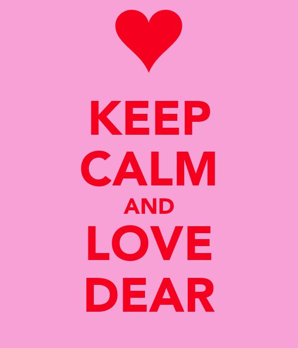 KEEP CALM AND LOVE DEAR