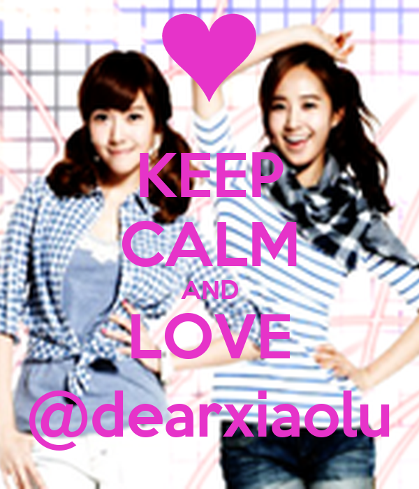 KEEP CALM AND LOVE @dearxiaolu