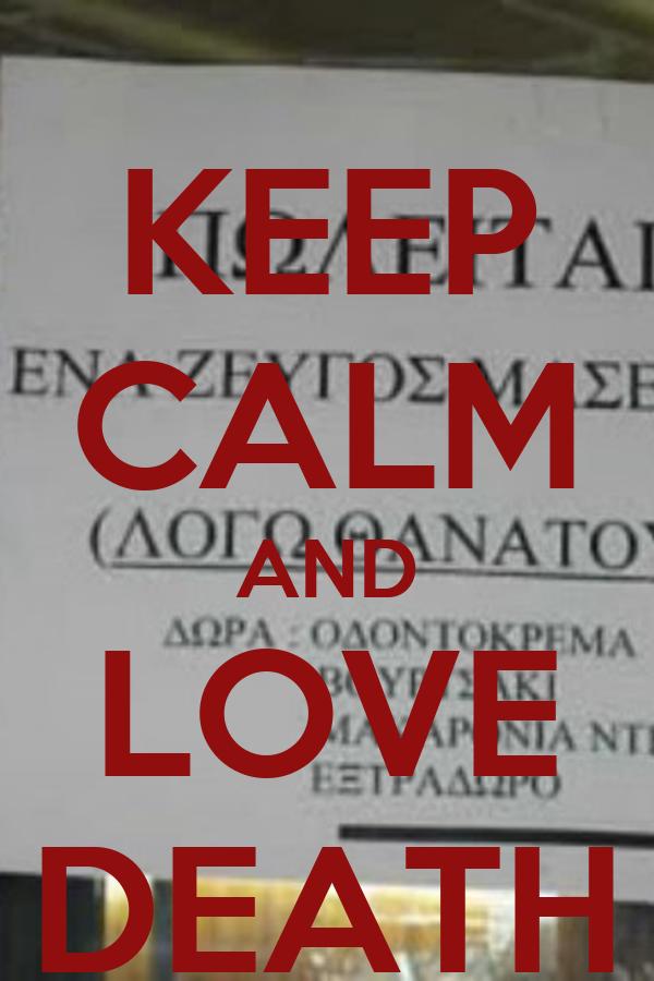 KEEP CALM AND LOVE DEATH