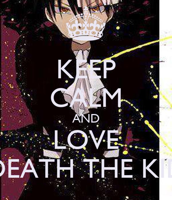 KEEP CALM AND LOVE DEATH THE KID