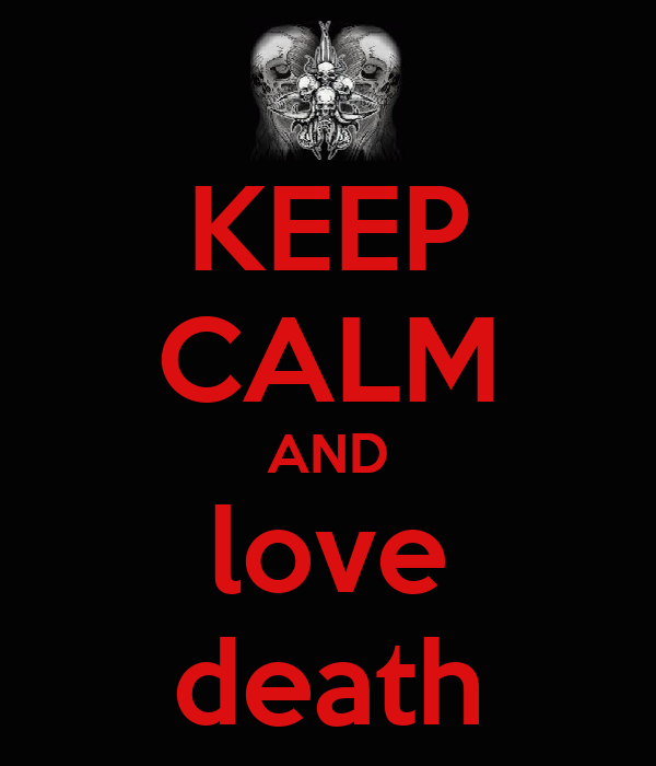 KEEP CALM AND love death