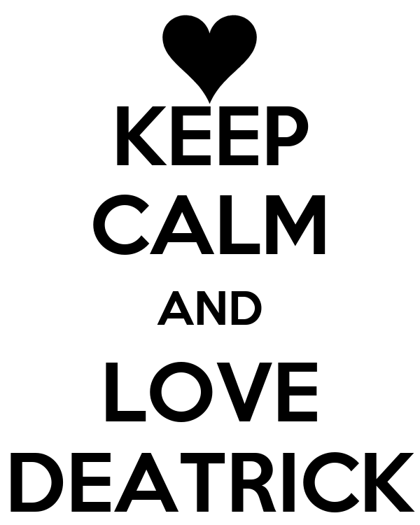 KEEP CALM AND LOVE DEATRICK