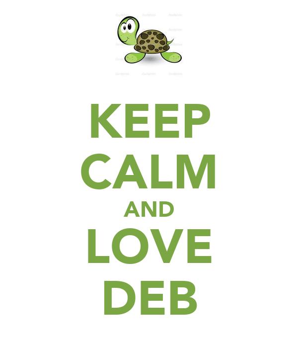 KEEP CALM AND LOVE DEB