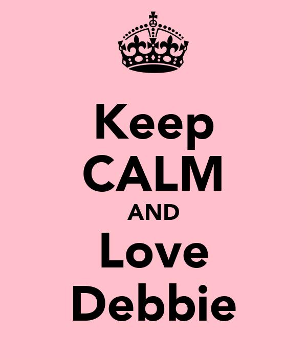 Keep CALM AND Love Debbie