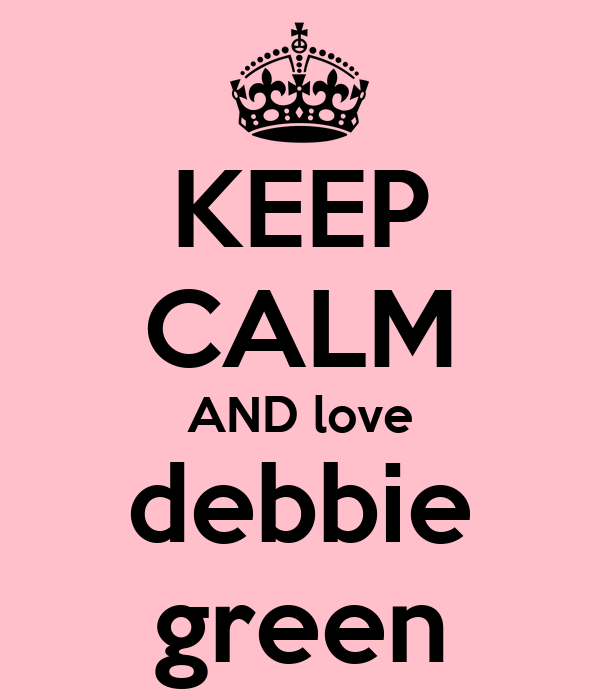 KEEP CALM AND love debbie green