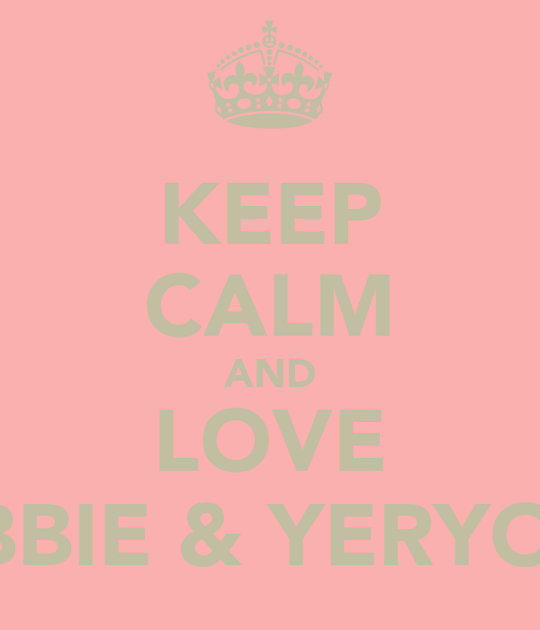 KEEP CALM AND LOVE DEBBIE & YERYONG