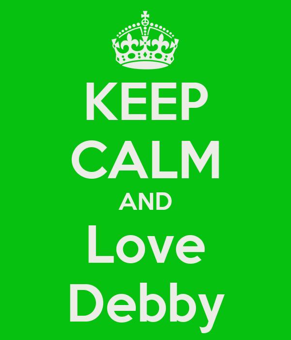 KEEP CALM AND Love Debby