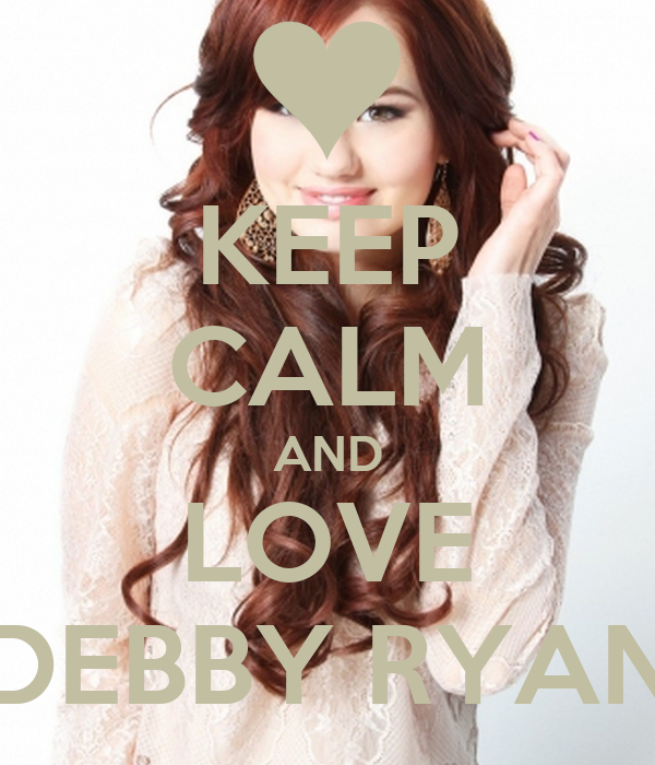 KEEP CALM AND LOVE DEBBY RYAN