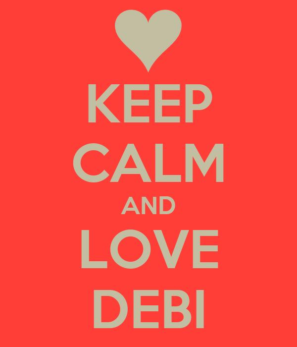 KEEP CALM AND LOVE DEBI