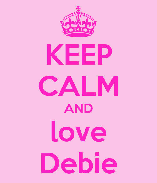 KEEP CALM AND love Debie