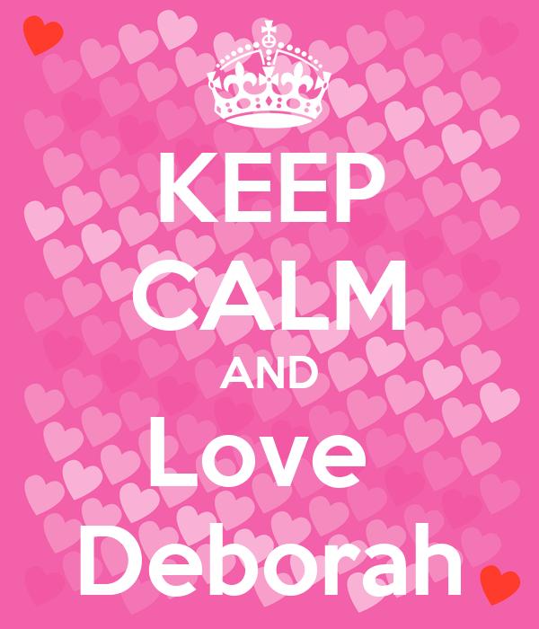 KEEP CALM AND Love  Deborah