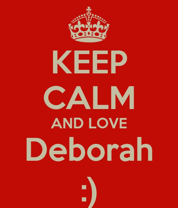 KEEP CALM AND LOVE Deborah :)
