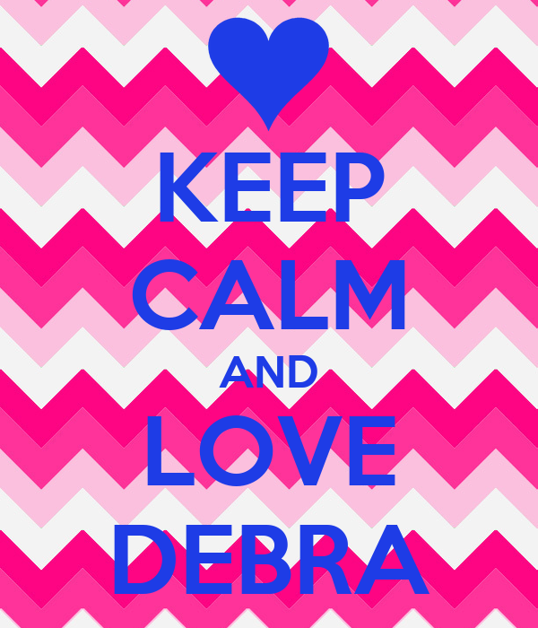 KEEP CALM AND LOVE DEBRA