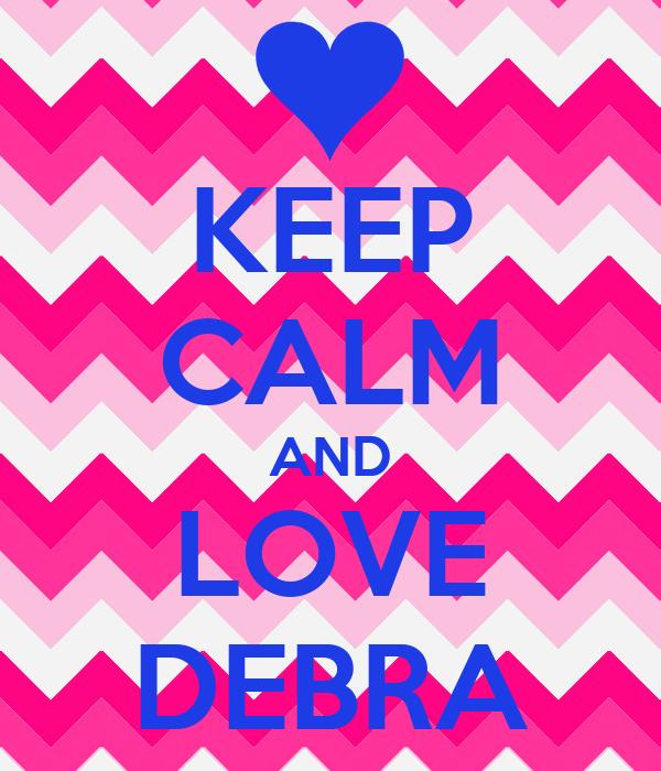 KEEP CALM AND LOVE DEBRA