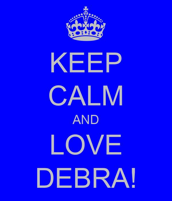 KEEP CALM AND LOVE DEBRA!
