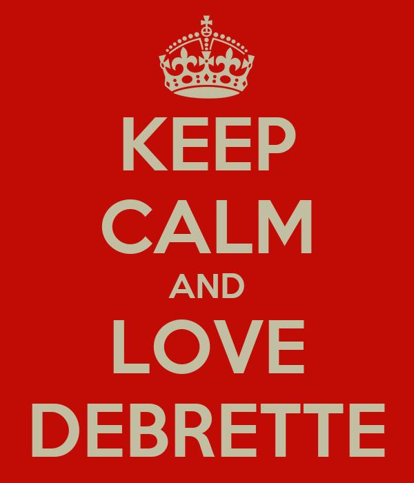 KEEP CALM AND LOVE DEBRETTE