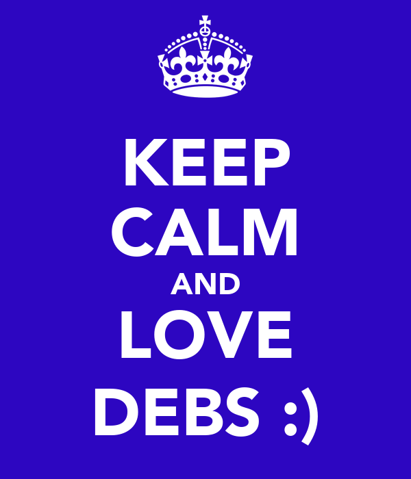 KEEP CALM AND LOVE DEBS :)
