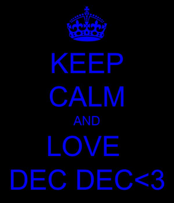 KEEP CALM AND LOVE  DEC DEC<3