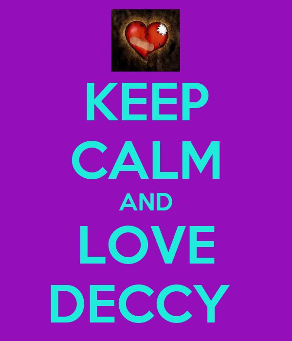 KEEP CALM AND LOVE DECCY