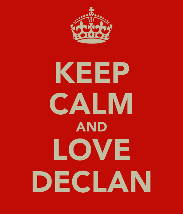 KEEP CALM AND LOVE DECLAN