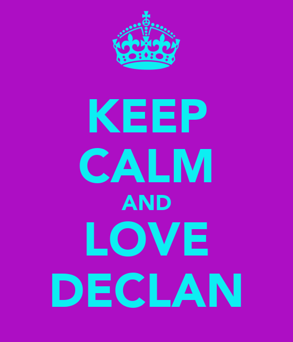 KEEP CALM AND LOVE DECLAN