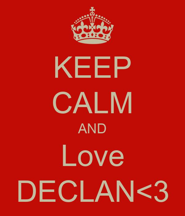 KEEP CALM AND Love DECLAN<3