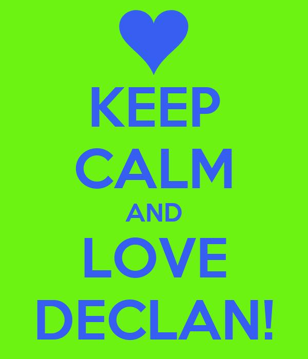 KEEP CALM AND LOVE DECLAN!