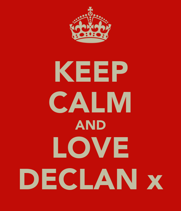 KEEP CALM AND LOVE DECLAN x