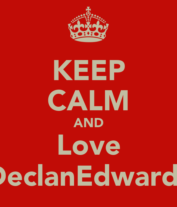 KEEP CALM AND Love DeclanEdwards