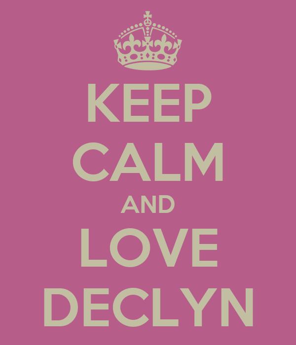 KEEP CALM AND LOVE DECLYN