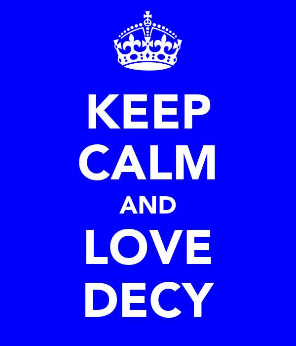 KEEP CALM AND LOVE DECY