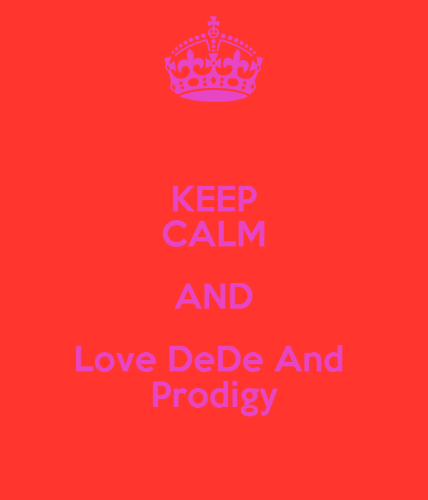 KEEP CALM AND Love DeDe And  Prodigy