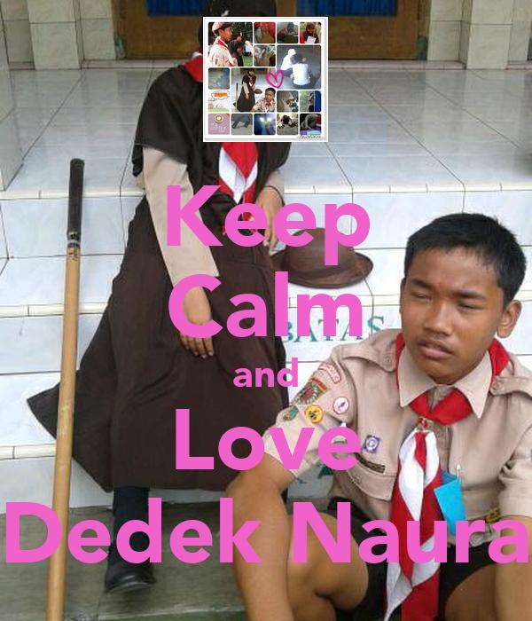 Keep Calm and Love Dedek Naura