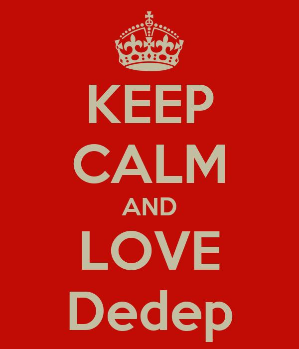 KEEP CALM AND LOVE Dedep