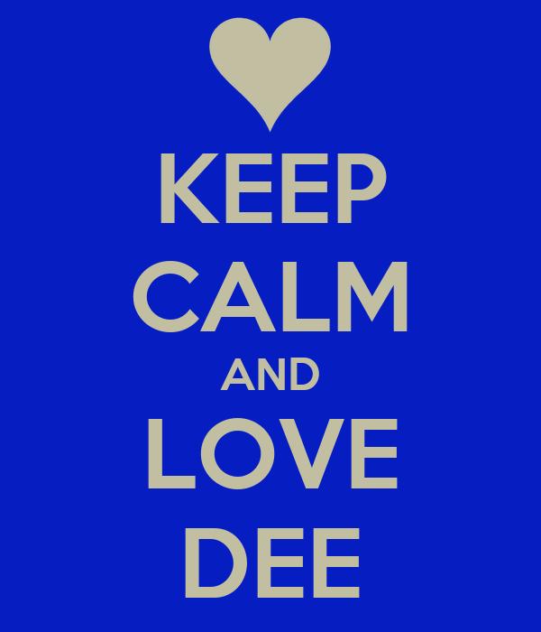 KEEP CALM AND LOVE DEE