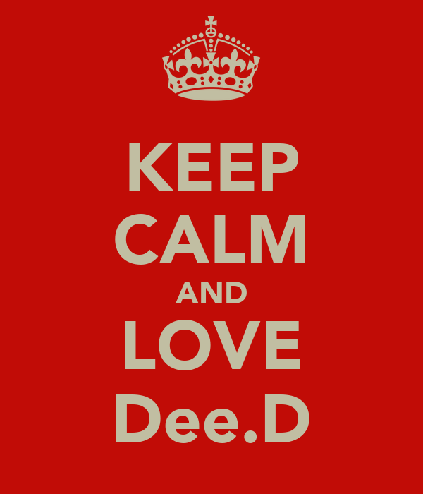 KEEP CALM AND LOVE Dee.D