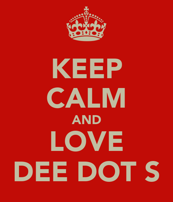 KEEP CALM AND LOVE DEE DOT S
