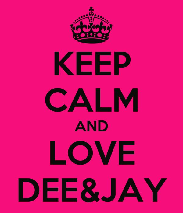 KEEP CALM AND LOVE DEE&JAY