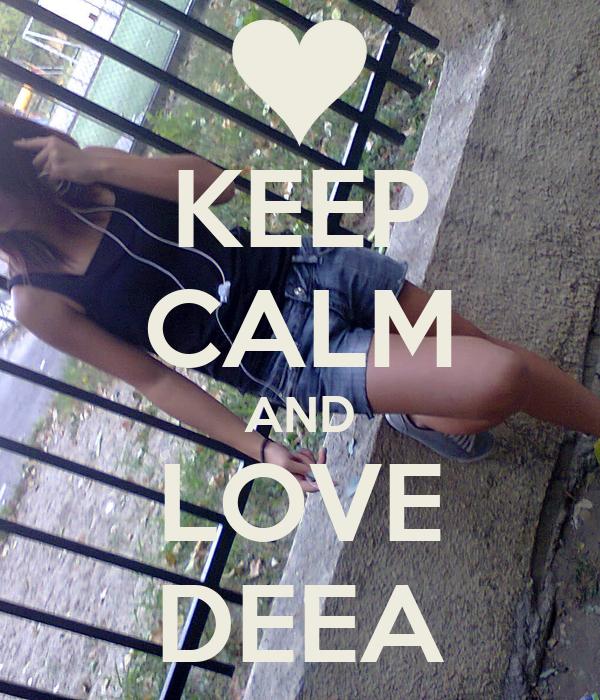 KEEP CALM AND LOVE DEEA