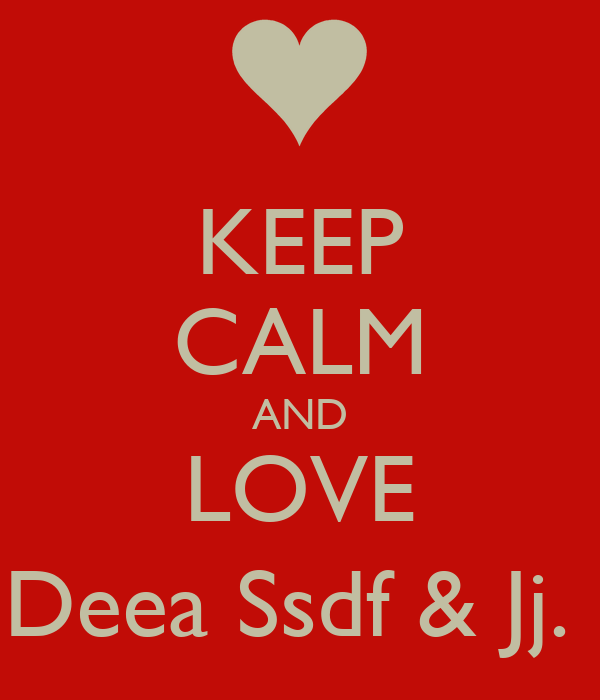 KEEP CALM AND LOVE Deea Ssdf & Jj.