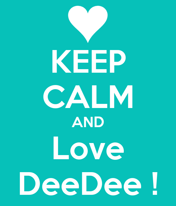 KEEP CALM AND Love DeeDee !