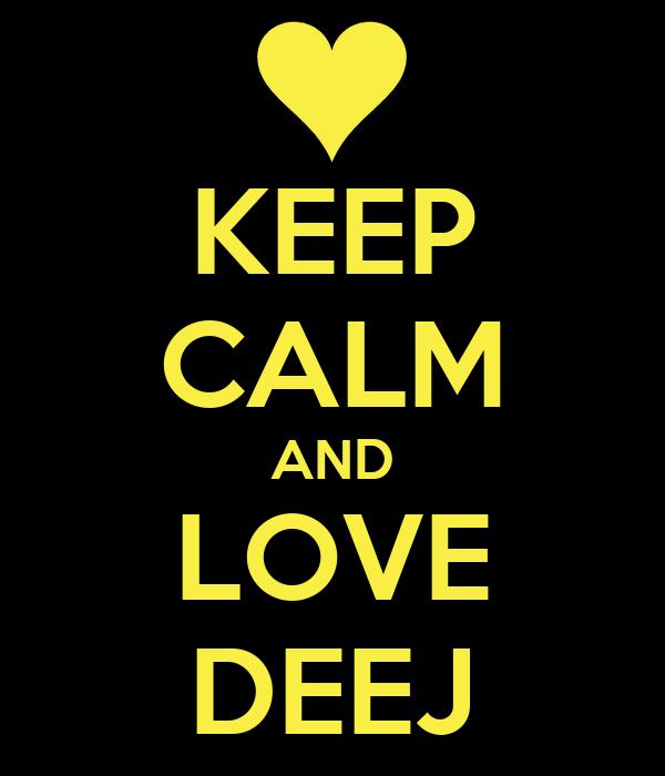 KEEP CALM AND LOVE DEEJ