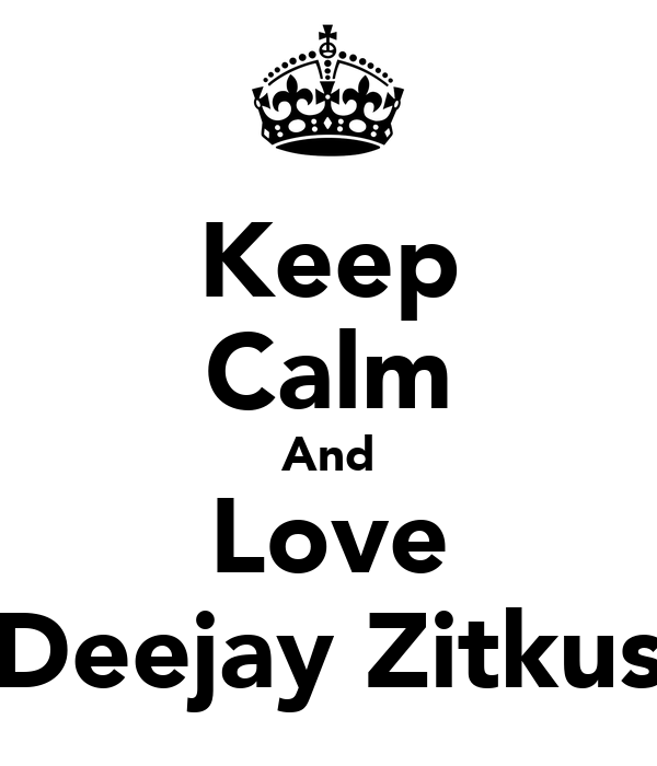 Keep Calm And Love Deejay Zitkus