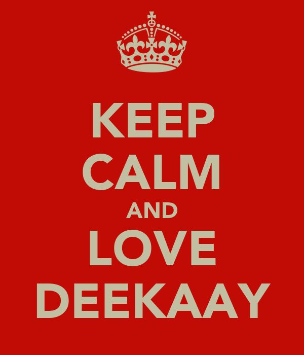 KEEP CALM AND LOVE DEEKAAY