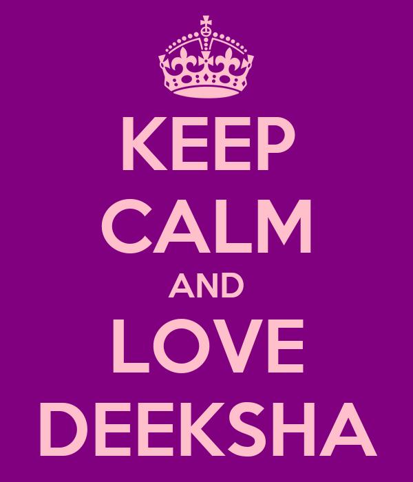 KEEP CALM AND LOVE DEEKSHA