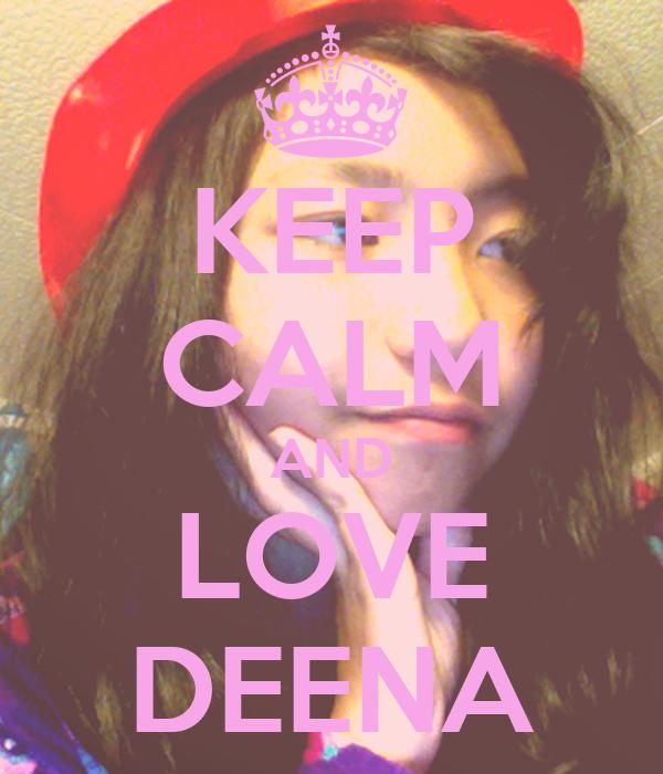 KEEP CALM AND LOVE DEENA