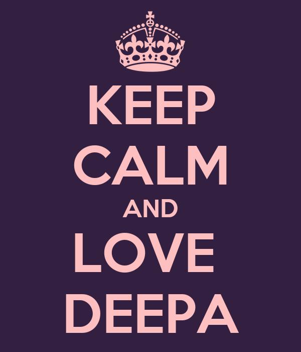 KEEP CALM AND LOVE  DEEPA