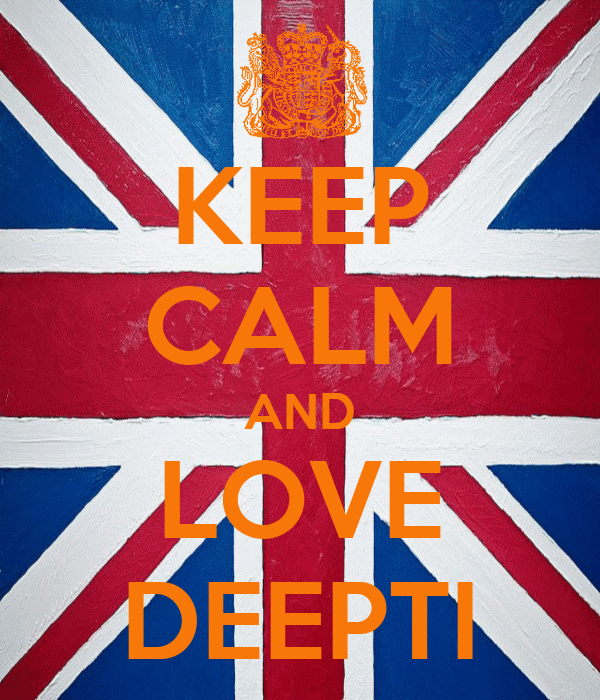 KEEP CALM AND LOVE DEEPTI