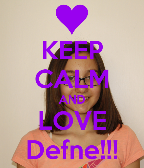 KEEP CALM AND LOVE Defne!!!